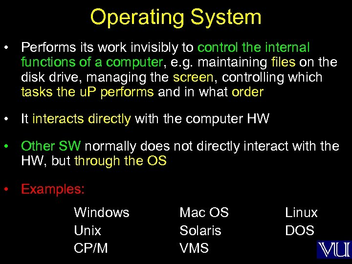 Operating System • Performs its work invisibly to control the internal functions of a