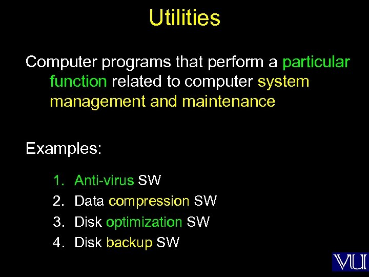 Utilities Computer programs that perform a particular function related to computer system management and