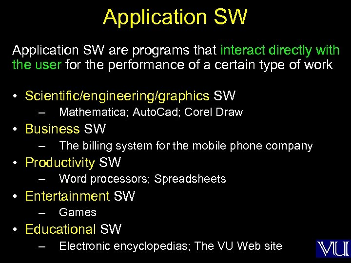 Application SW are programs that interact directly with the user for the performance of