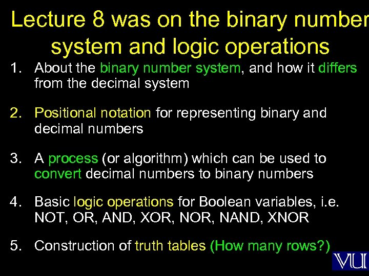 Lecture 8 was on the binary number system and logic operations 1. About the
