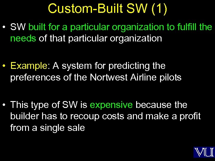 Custom-Built SW (1) • SW built for a particular organization to fulfill the needs