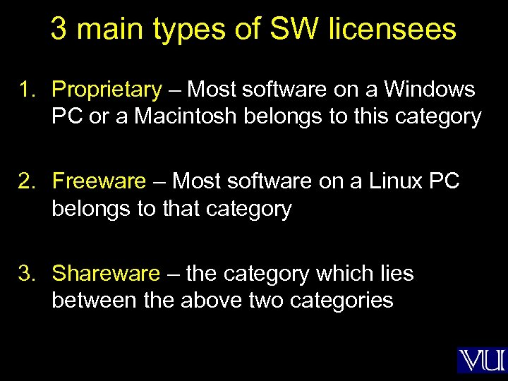 3 main types of SW licensees 1. Proprietary – Most software on a Windows
