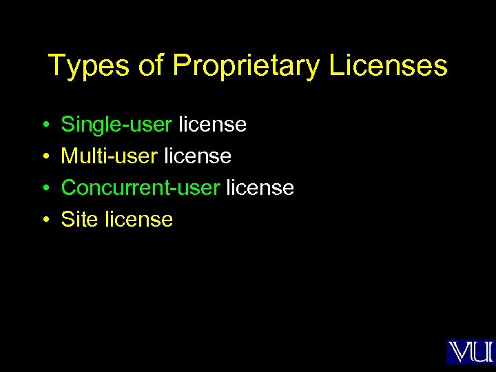 Types of Proprietary Licenses • • Single-user license Multi-user license Concurrent-user license Site license