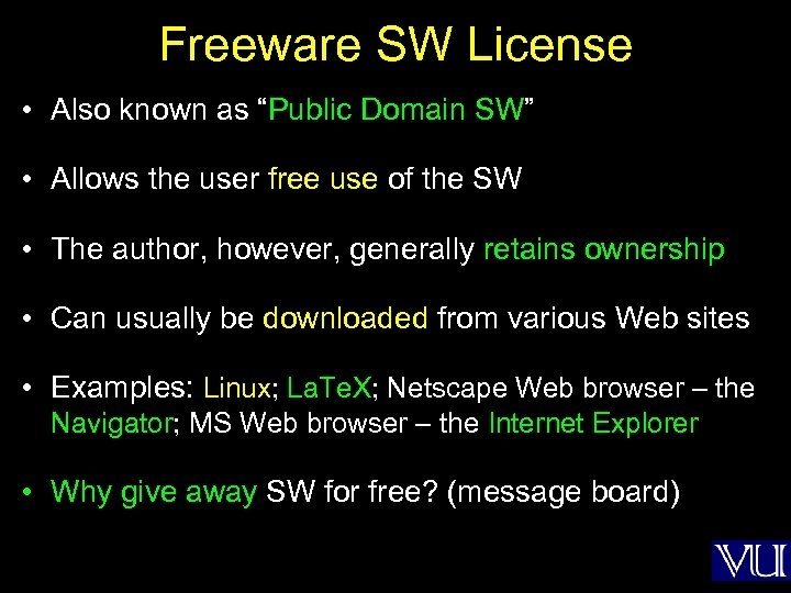 "Freeware SW License • Also known as ""Public Domain SW"" • Allows the user"