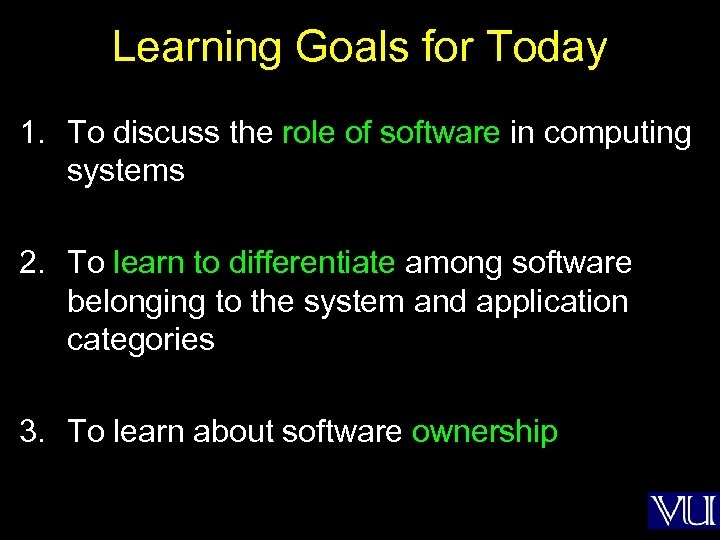 Learning Goals for Today 1. To discuss the role of software in computing systems