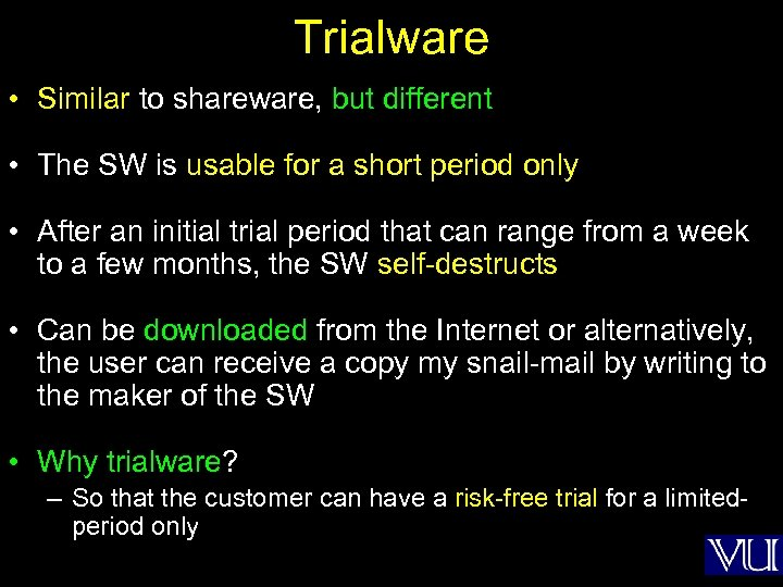 Trialware • Similar to shareware, but different • The SW is usable for a
