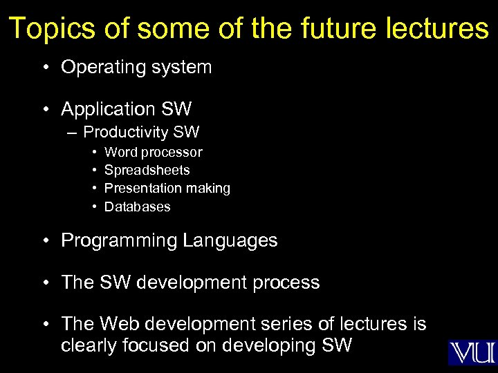 Topics of some of the future lectures • Operating system • Application SW –