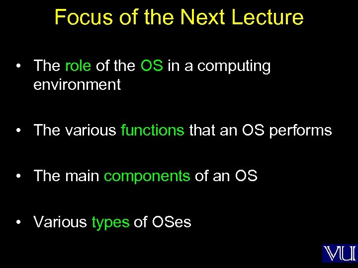 Focus of the Next Lecture • The role of the OS in a computing