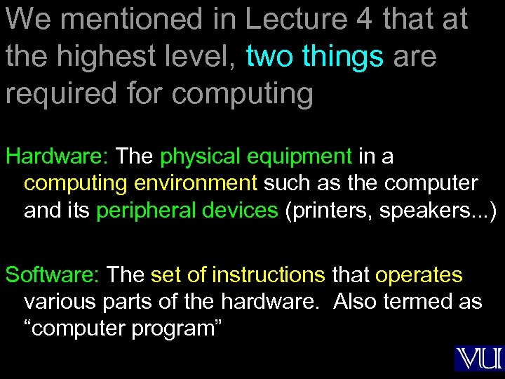 We mentioned in Lecture 4 that at the highest level, two things are required