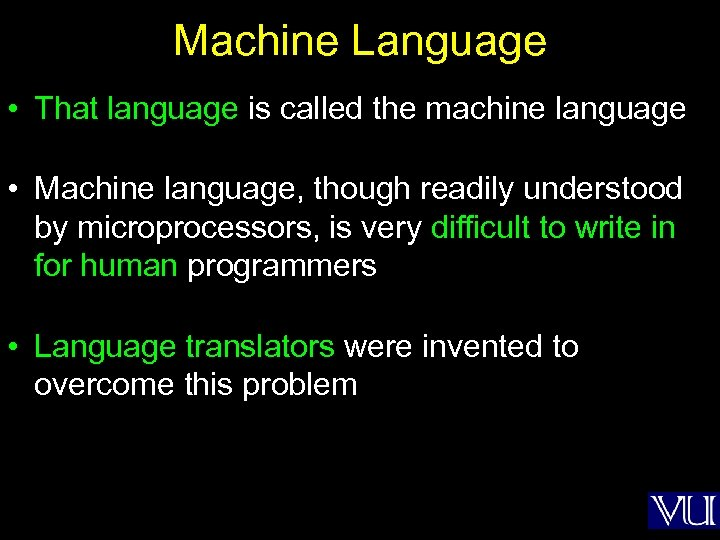 Machine Language • That language is called the machine language • Machine language, though