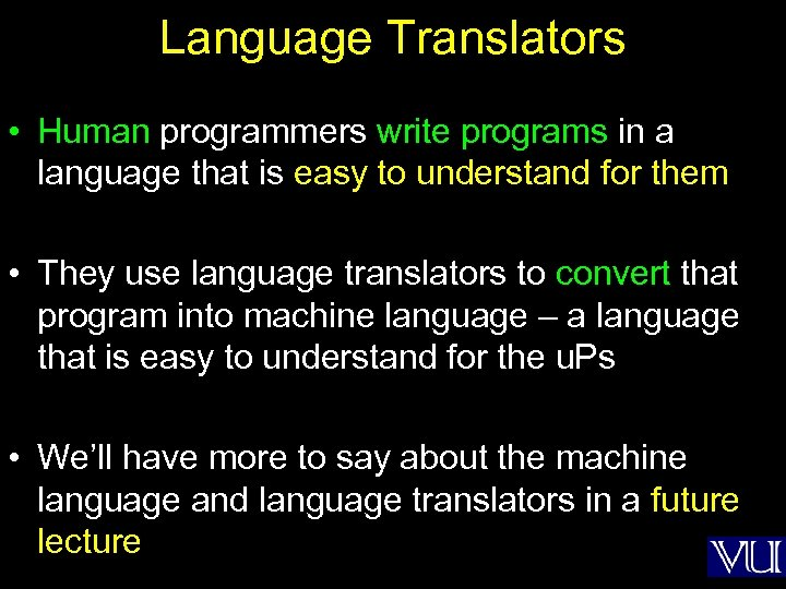 Language Translators • Human programmers write programs in a language that is easy to