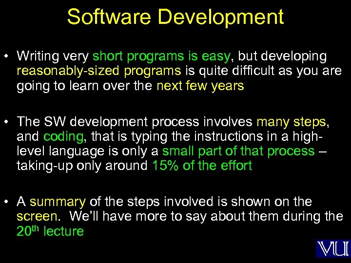 Software Development • Writing very short programs is easy, but developing reasonably-sized programs is