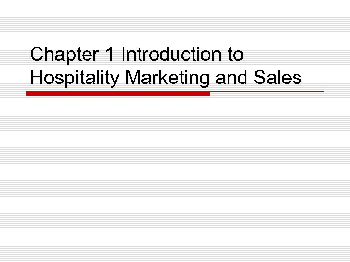 Chapter 1 Introduction to Hospitality Marketing and Sales