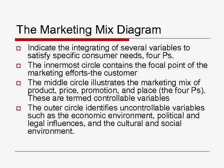 The Marketing Mix Diagram o o Indicate the integrating of several variables to satisfy