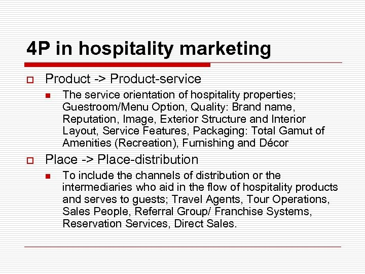 4 P in hospitality marketing o Product -> Product-service n o The service orientation