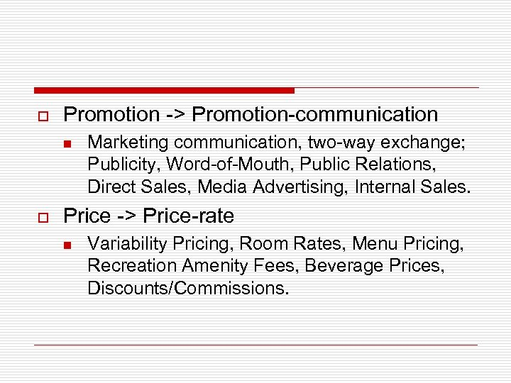 o Promotion -> Promotion-communication n o Marketing communication, two-way exchange; Publicity, Word-of-Mouth, Public Relations,