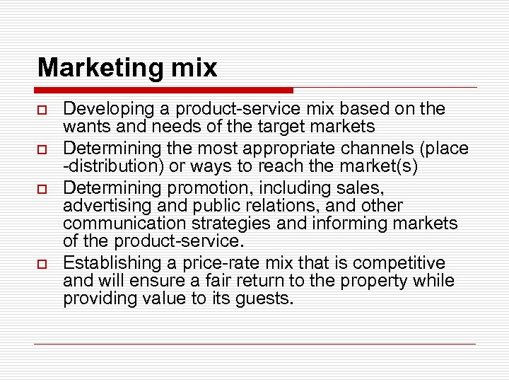 Marketing mix o o Developing a product-service mix based on the wants and needs