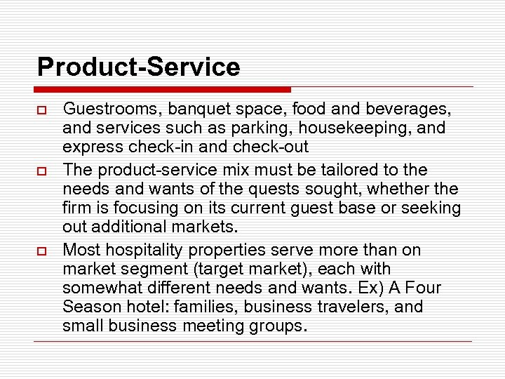 Product-Service o o o Guestrooms, banquet space, food and beverages, and services such as