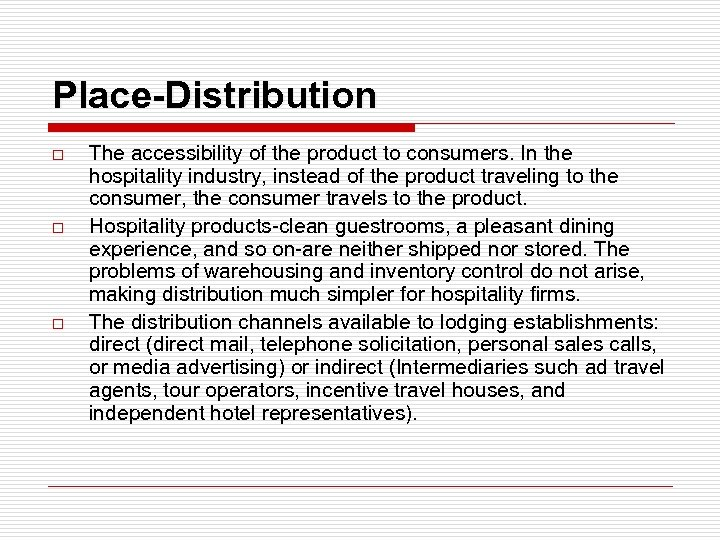Place-Distribution o o o The accessibility of the product to consumers. In the hospitality