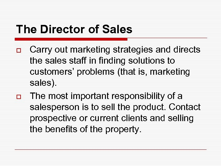The Director of Sales o o Carry out marketing strategies and directs the sales