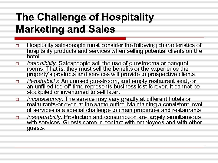 The Challenge of Hospitality Marketing and Sales o o o Hospitality salespeople must consider
