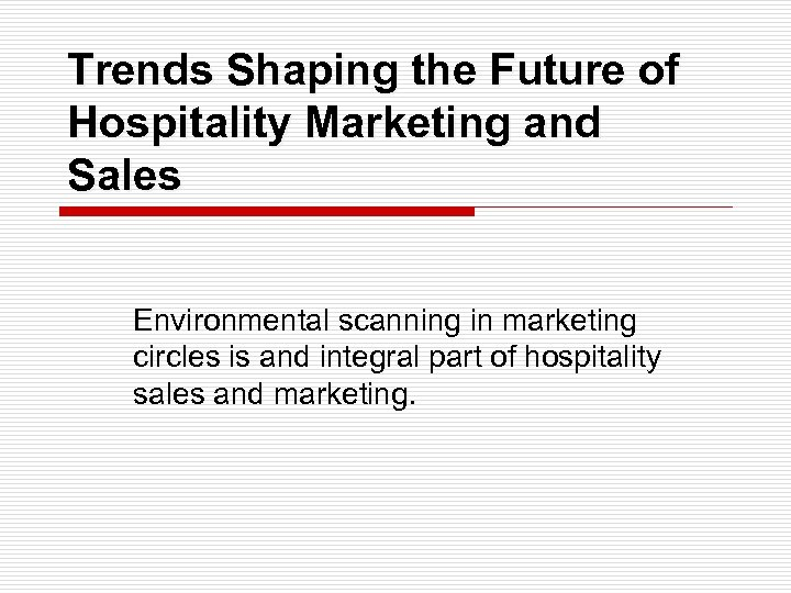 Trends Shaping the Future of Hospitality Marketing and Sales Environmental scanning in marketing circles