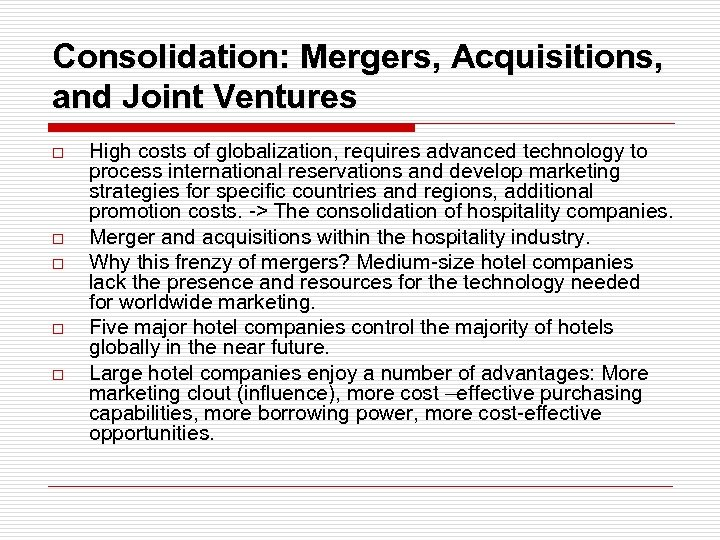 Consolidation: Mergers, Acquisitions, and Joint Ventures o o o High costs of globalization, requires