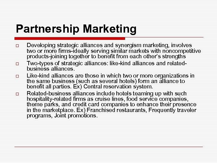 Partnership Marketing o o Developing strategic alliances and synergism marketing, involves two or more