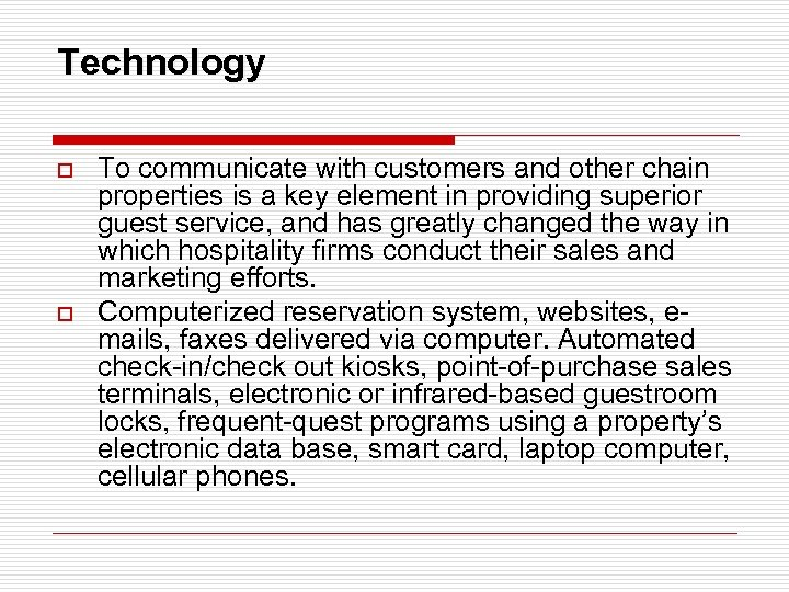 Technology o o To communicate with customers and other chain properties is a key