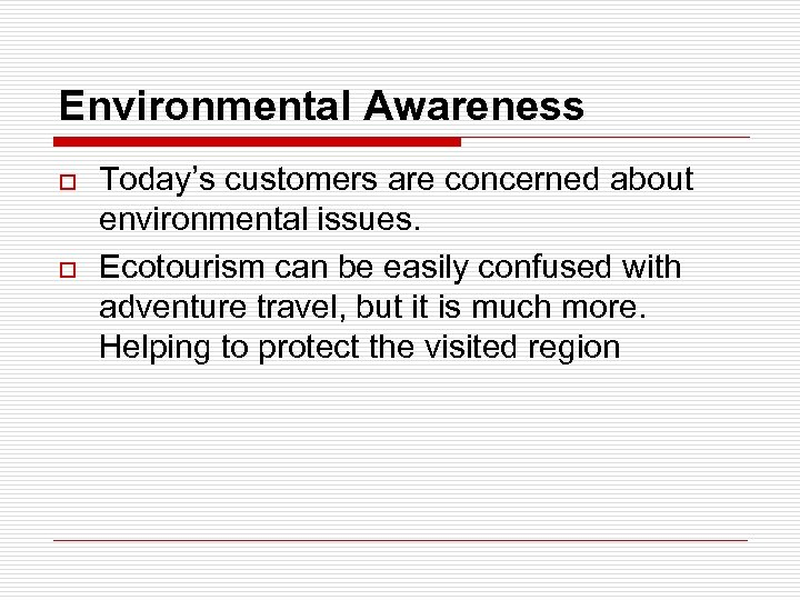 Environmental Awareness o o Today's customers are concerned about environmental issues. Ecotourism can be