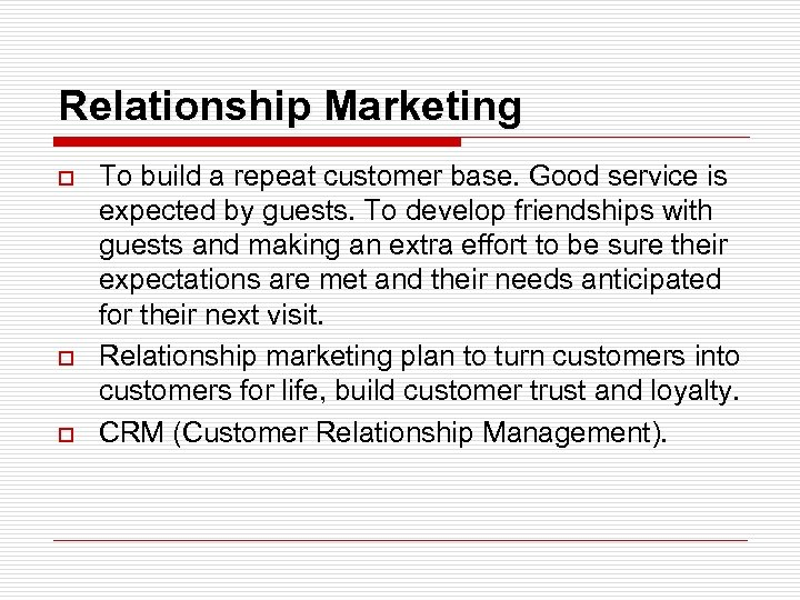 Relationship Marketing o o o To build a repeat customer base. Good service is