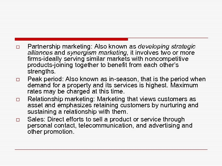 o o Partnership marketing: Also known as developing strategic alliances and synergism marketing, it