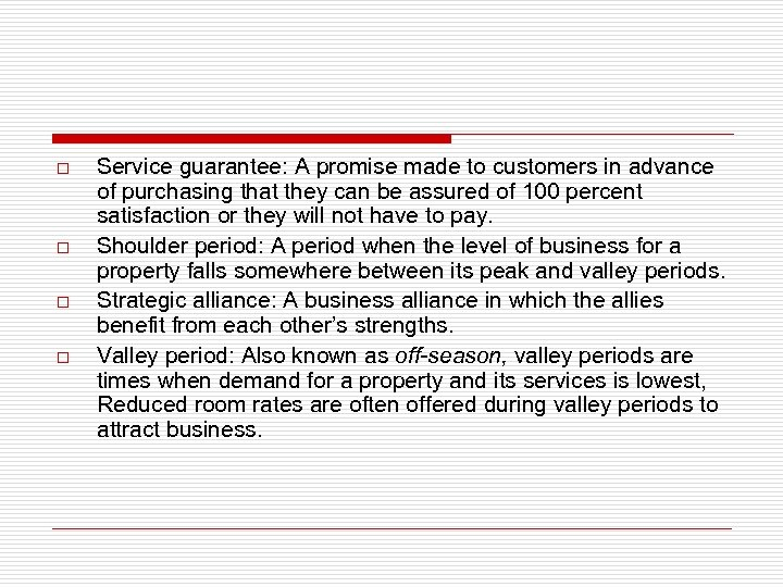 o o Service guarantee: A promise made to customers in advance of purchasing that