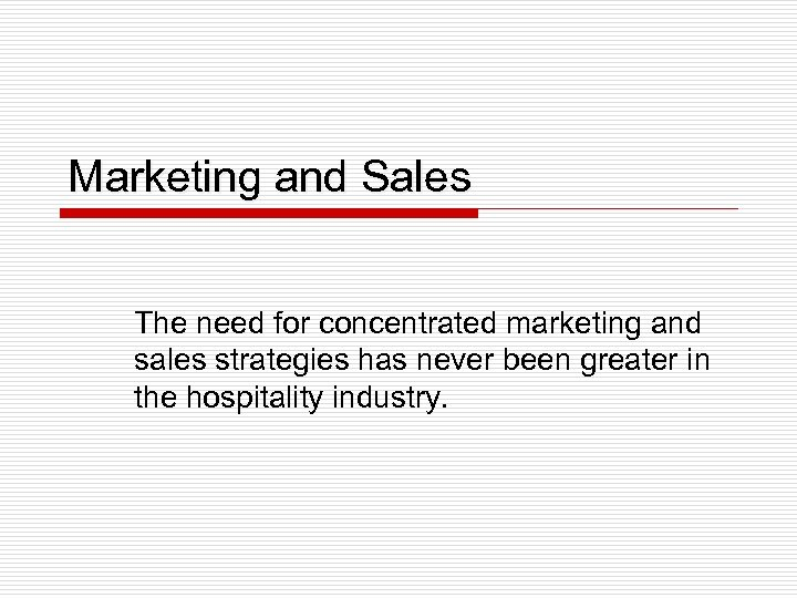 Marketing and Sales The need for concentrated marketing and sales strategies has never been