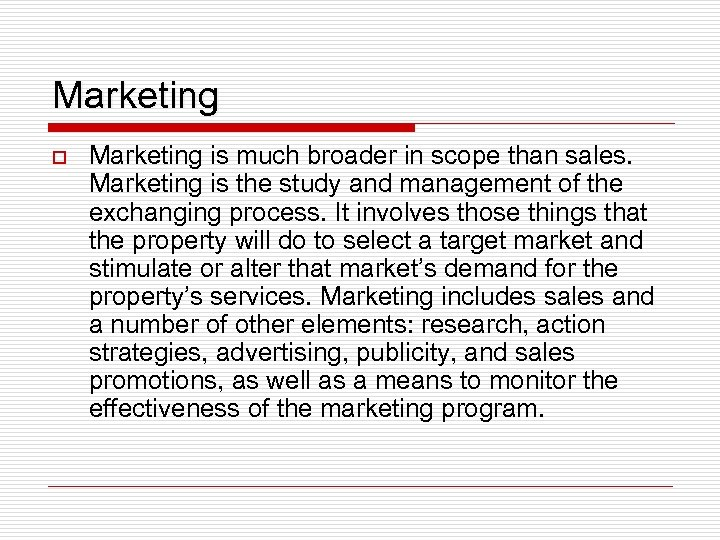 Marketing o Marketing is much broader in scope than sales. Marketing is the study