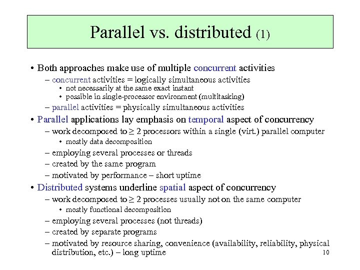 Parallel vs. distributed (1) • Both approaches make use of multiple concurrent activities –