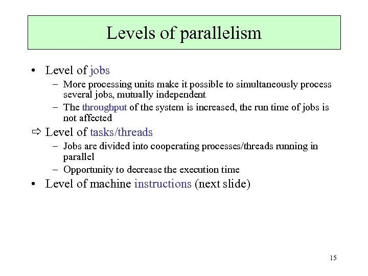 Levels of parallelism • Level of jobs – More processing units make it possible