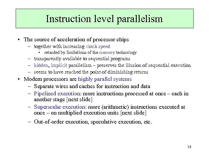 Instruction level parallelism • The source of acceleration of processor chips – together with