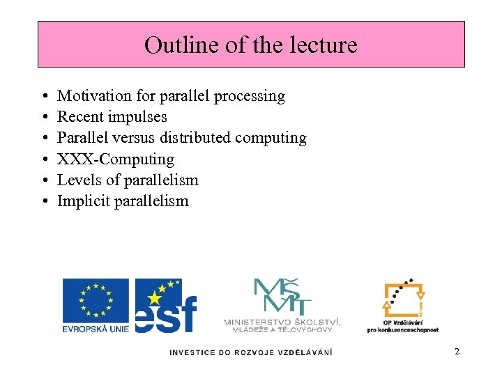 Outline of the lecture • • • Motivation for parallel processing Recent impulses Parallel
