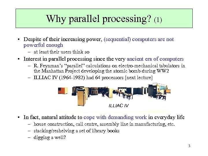 Why parallel processing? (1) • Despite of their increasing power, (sequential) computers are not