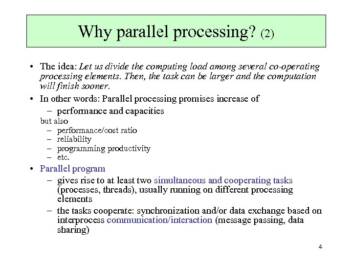 Why parallel processing? (2) • The idea: Let us divide the computing load among