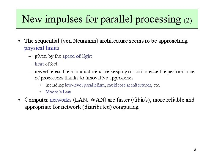 New impulses for parallel processing (2) • The sequential (von Neumann) architecture seems to