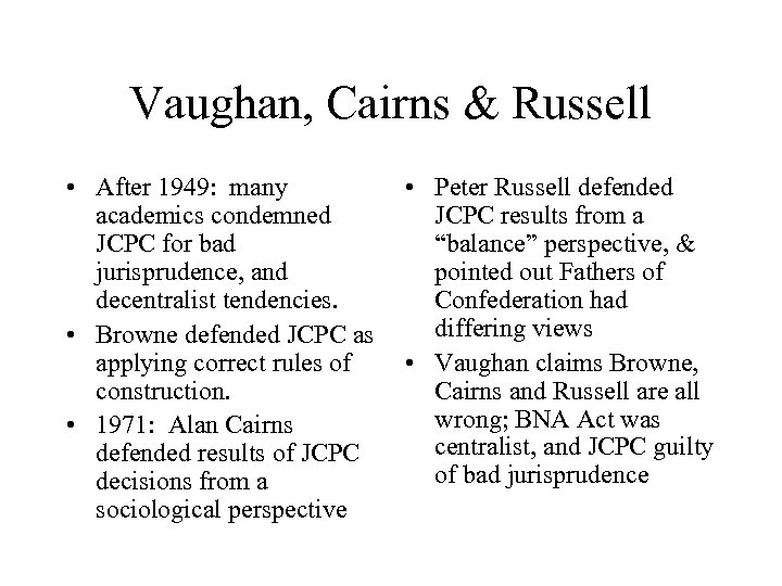 Vaughan, Cairns & Russell • After 1949: many academics condemned JCPC for bad jurisprudence,