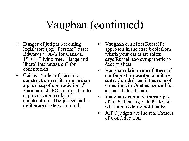 "Vaughan (continued) • Danger of judges becoming legislators (eg. ""Persons"" case: Edwards v. A-G"