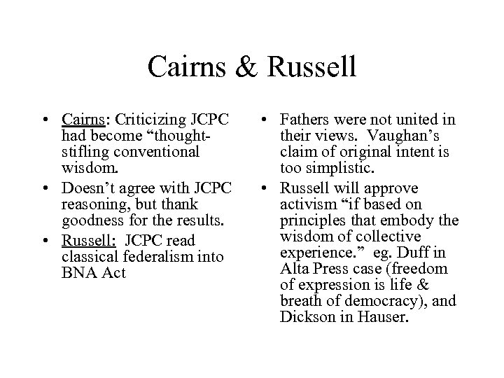 """Cairns & Russell • Cairns: Criticizing JCPC had become """"thoughtstifling conventional wisdom. • Doesn't"""