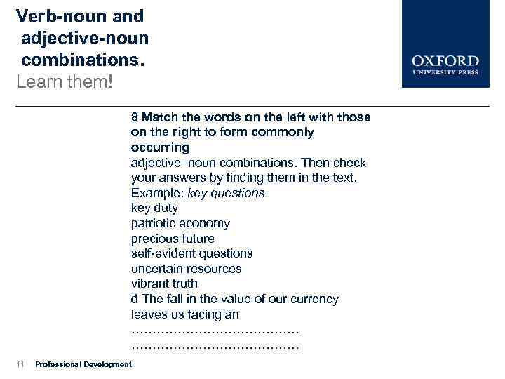 Verb-noun and adjective-noun combinations. Learn them! 8 Match the words on the left with
