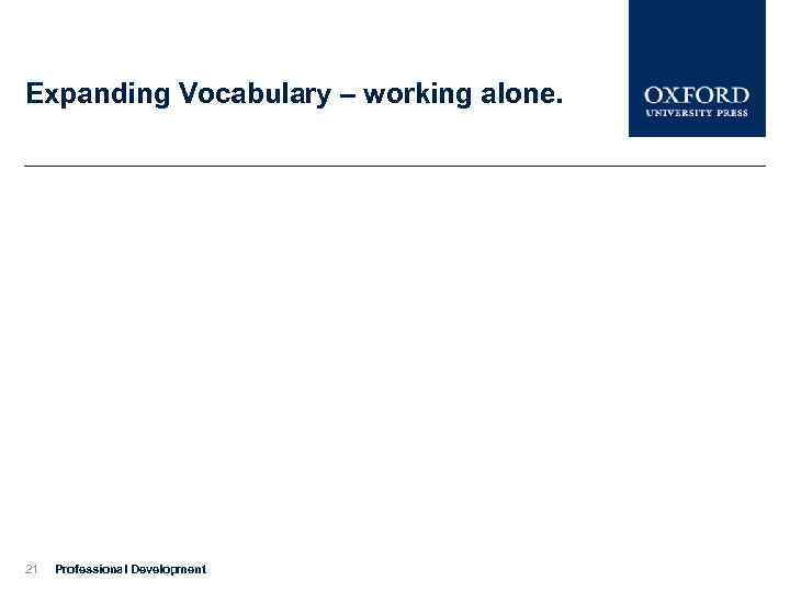 Expanding Vocabulary – working alone. 21 Professional Development