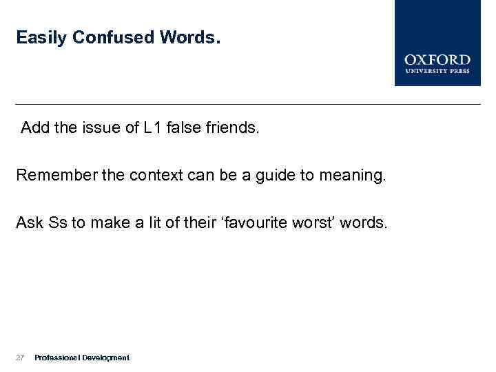 Easily Confused Words. Add the issue of L 1 false friends. Remember the context