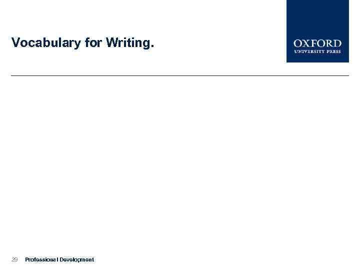 Vocabulary for Writing. 29 Professional Development