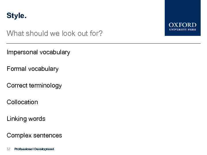 Style. What should we look out for? Impersonal vocabulary Formal vocabulary Correct terminology Collocation